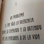 1 Un problema es tan sólo la diferencia entre lo esperado y lo obtenido de la personas o de la vida
