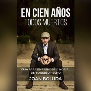 Dentro de cien años estarás muerto by Joan Boluda Portada